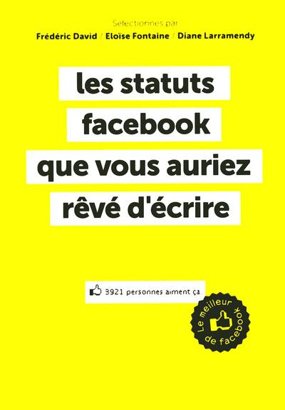 LES STATUTS FACEBOOK QUE VOUS AURIEZ REVE D'ECRIRE - LE MEILLEUR DE FACEBOOK