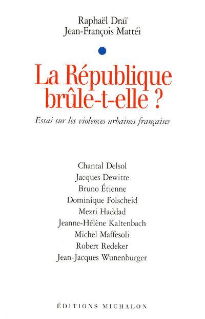 LA REPUBLIQUE BRULE-T-ELLE? ESSAI SUR LES VIOLENCE URBAINES FRANCAISES