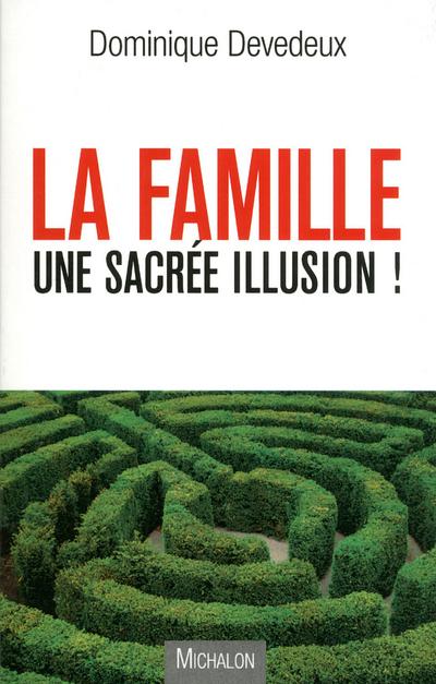 LA FAMILLE, UNE SACREE ILLUSION