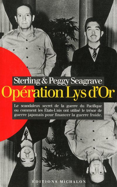 OPERATION LYS D'OR: LE SCANDALEUX SECRET DE LA GUERRE DU PACIFIQUE OU COMMENT LES ETATS-UNIS ONT