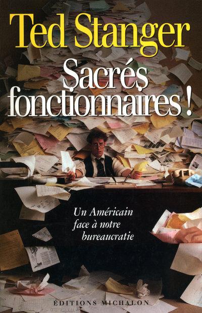 SACRES FONCTIONNAIRES - UN AMERICAIN FACE A NOTRE BUREAUCRATIE