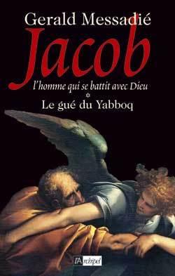 JACOB L'HOMME QUI SE BATTIT CONTRE DIEU T01 - LE GUE DU YABBOQ - L'HOMME QUI SE BATTIT AVEC DIEU*