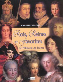 ROIS, REINES ET FAVORITES DE L'HISTOIRE DE FRANCE