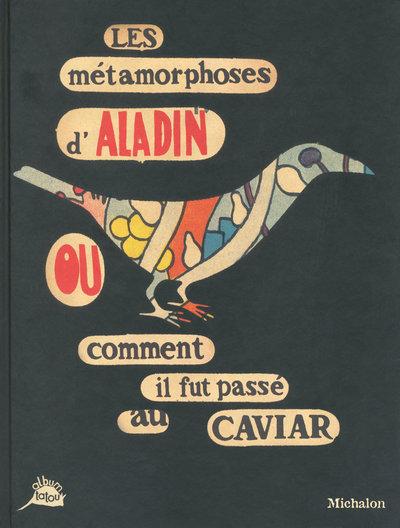 LES METAMORPHOSES D'ALADIN OU COMMENT IL FUT PASSE AU CAVIAR
