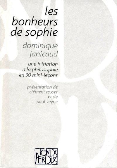 LES BONHEURS DE SOPHIE: UNE INITIATION A LA PHILOSSOPHIE EN 30 MINI-LECONS