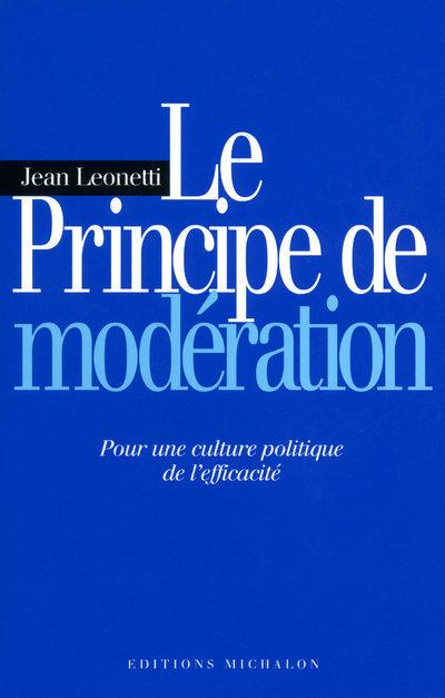 LE PRINCIPE DE MODERATION - POUR UNE CULTURE POLITIQUE DE L'EFFICATITE