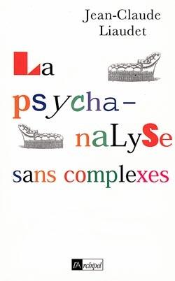 LA PSYCHANALYSE SANS COMPLEXES
