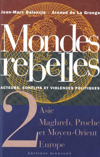 MONDES REBELLES - TOME 2 ACTEURS, CONFLITS ET VIOLENCES POLITIQUES - ASIE MAGHREB, PROCHE ORIENT EUR