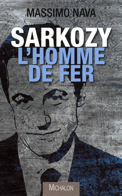 SARKOZY L'HOMME DE FER