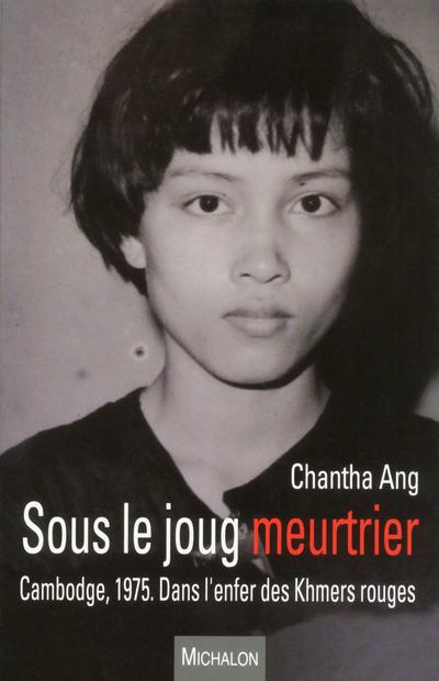 SOUS LE JOUG MEURTRIER. CAMBODGE, 1975. DANS L'ENFER DES KHMERS ROUGES