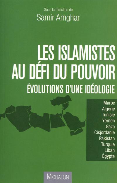 LES ISLAMISTES AU DEFI DU POUVOIR - EVOLUTION D'UNE IDEOLOGIE