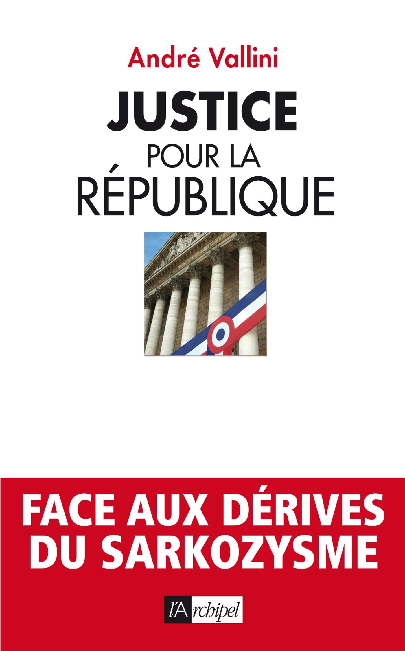 JUSTICE POUR LA REPUBLIQUE - FACE AUX DERIVES DU ZARKOZYSME