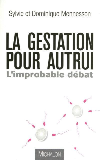 LA GESTATION POUR AUTRUI: L'IMPROBABLE DEBAT