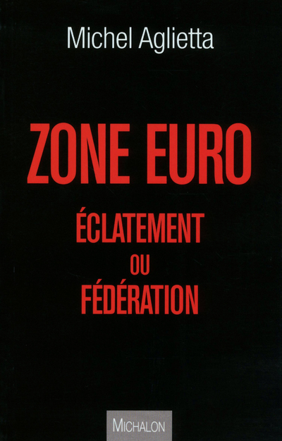 ZONE EURO : ECLATEMENT OU FEDERATION ?