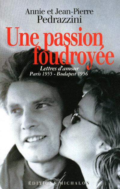 LA PASSION FOUDROYEE - LETTRES D'AMOUR PARIS 1955 BUDAPEST 1956