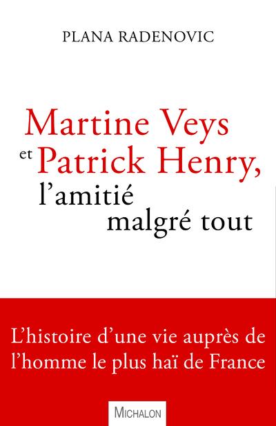 MARTINE VEYS ET PATRICK HENRY, L'AMITIE MALGRE TOUT