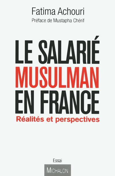 LE SALARIE MUSULMAN EN FRANCE : REALITES ET PERSPECTIVES