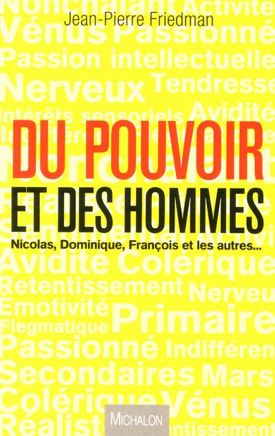 DU POUVOIR ET DES HOMMES - NICOLAS, DOMINIQUE, FRANCOIS ET LES AUTRES...