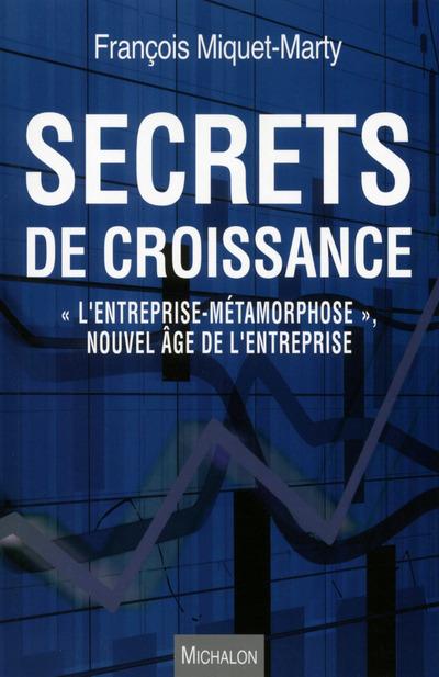 SECRETS DE CROISSANCE - L'ENTREPRISE-METAMORPHOSE - NOUVEL AGE DE L'ENTREPRISE