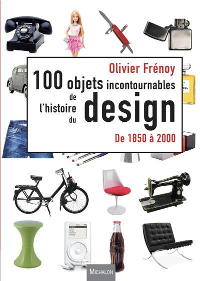 LES 100 OBJETS INCONTOURNABLES DE L'HISTOIRE DU DESIGN DE 1850 A 2000