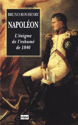 NAPOLEON, L'ENIGME DE L'EXHUME DE SAINTE-HELENE