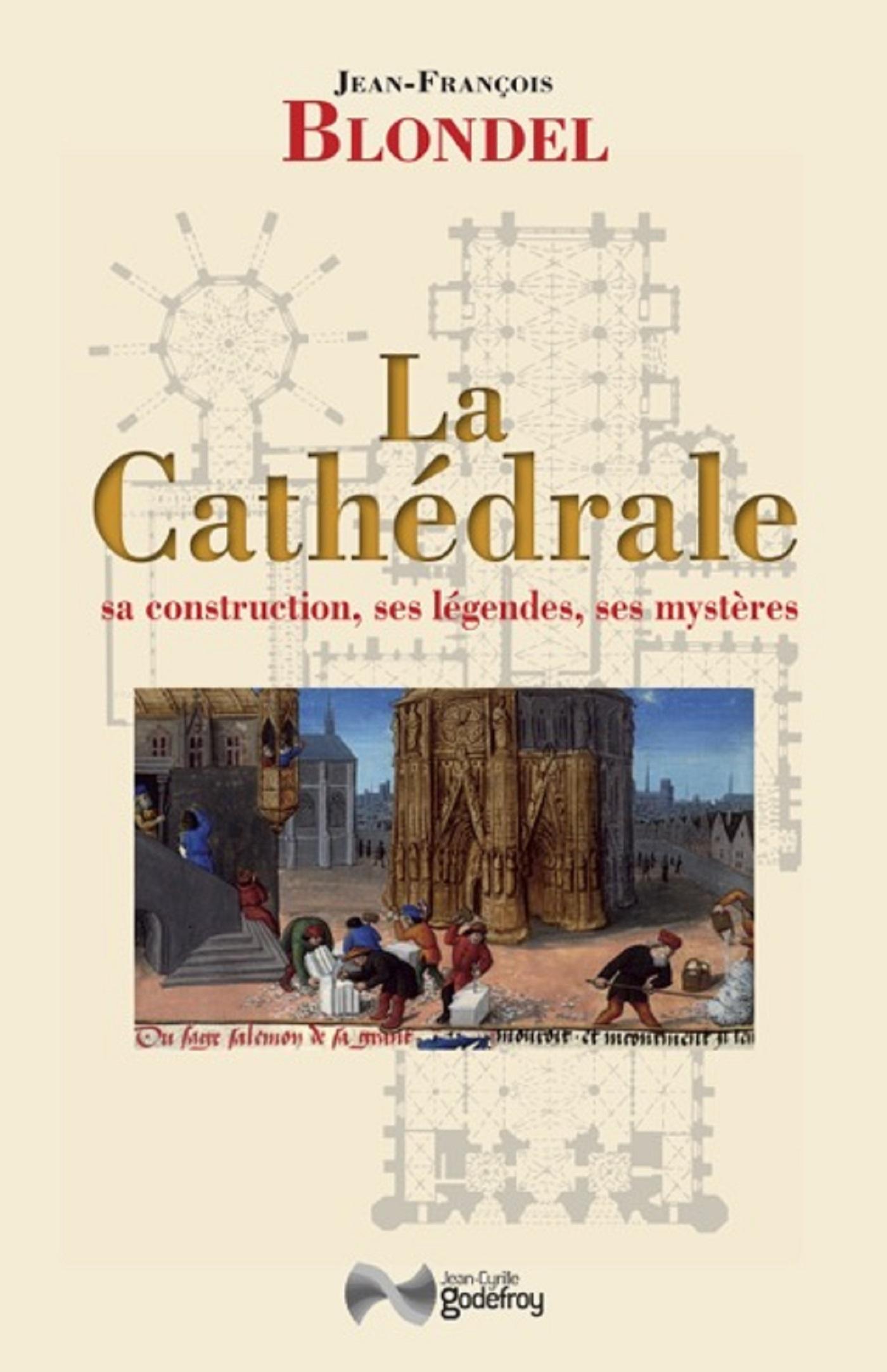 LA CATHEDRALE - SA CONSTRUCTION, SES LEGENDES, SES MYSTERES