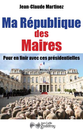 MA REPUBLIQUE DES MAIRES POUR EN FINIR AVEC CES PRESIDENTIELLES
