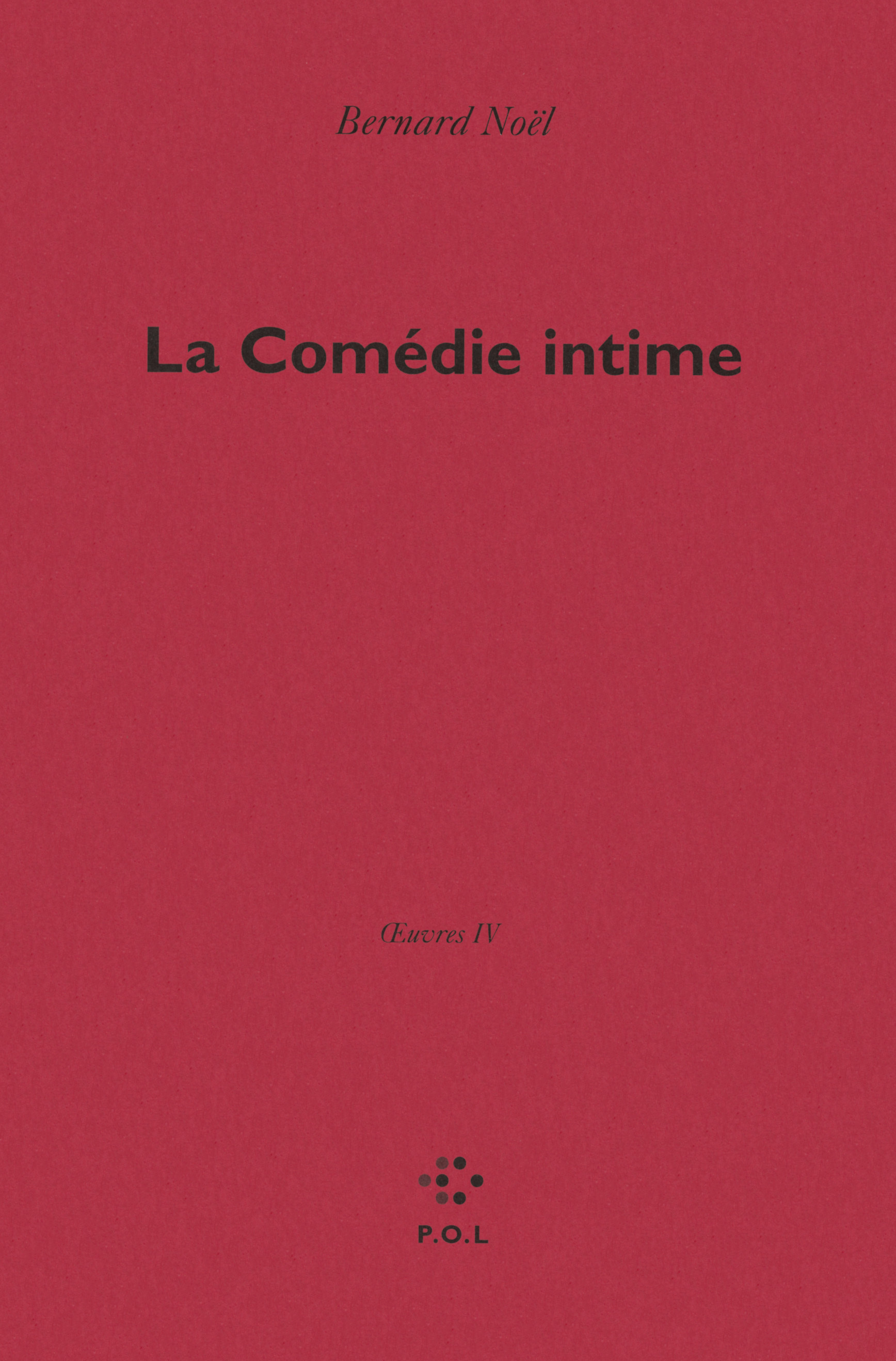 OEUVRES, IV : LA COMEDIE INTIME - OEUVRES IV