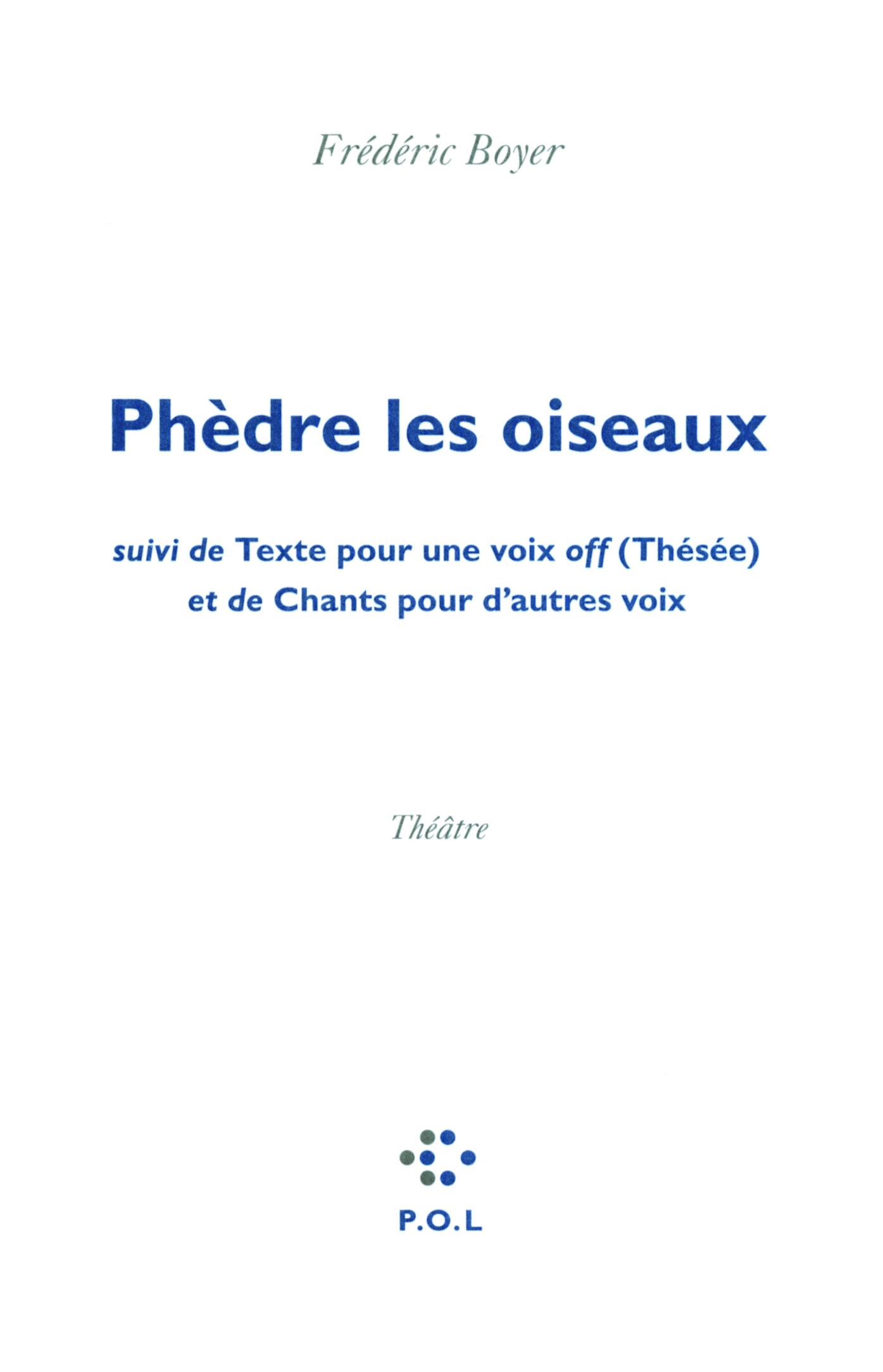 PHEDRE LES OISEAUX/TEXTE POUR UNE VOIX OFF (THESEE)/CHANTS POUR D'AUTRES VOIX