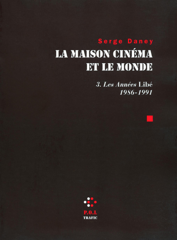 LA MAISON CINEMA ET LE MONDE (TOME 3-LES ANNEES  LIBE  (1986-1991))