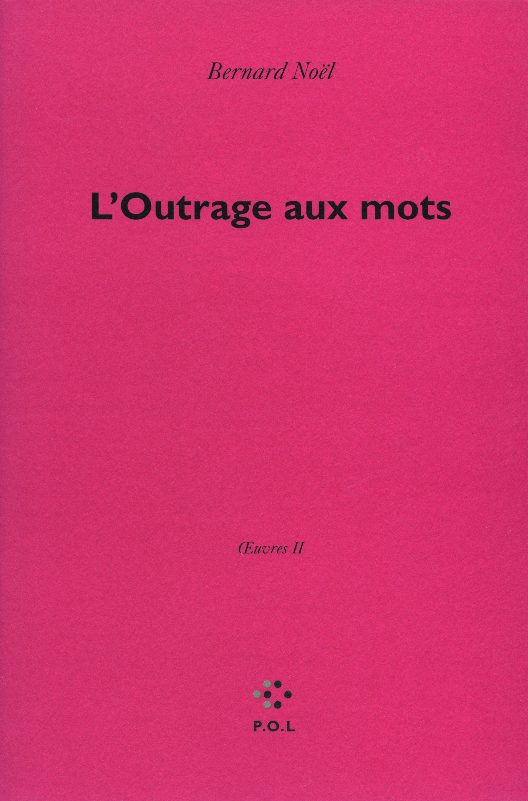 OEUVRES, II : L'OUTRAGE AUX MOTS