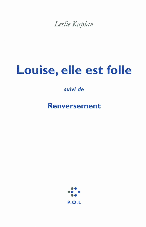 LOUISE ELLE EST FOLLE  SUIVI DE  RENVERSEMENT