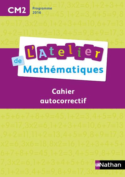 L'ATELIER DE MATHEMATIQUES - CAHIER AUTOCORRECTIF CM2 2016