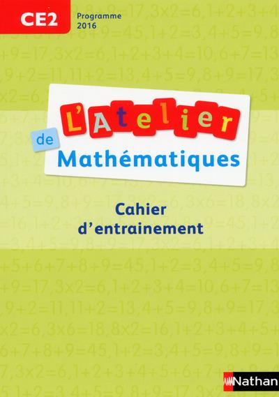 ATELIER DE MATHEMATIQUES CE2 - CAHIER D'ENTRAINEMENT PROGRAMME 2016