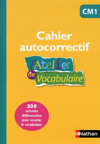 L'ATELIER DE VOCABULAIRE - CAHIER AUTOCORRECTIF - CM1