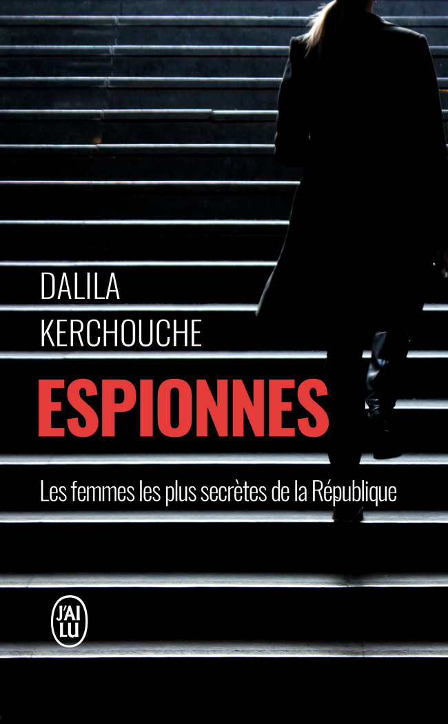 ESPIONNES - DOUBLES VIES SOUS HAUTE TENSION. UNE ENQUETE EXCLUSIVE AU COEUR DES SERVICES SECRETS FRA