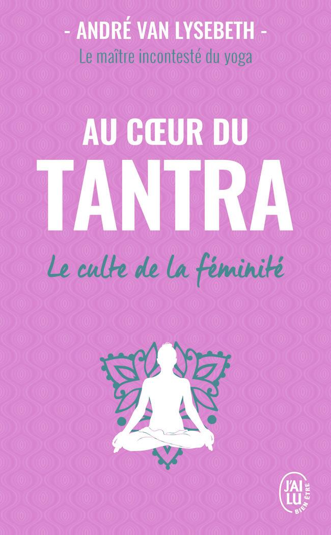 AU COEUR DU TANTRA - LE CULTE DE LA FEMINITE