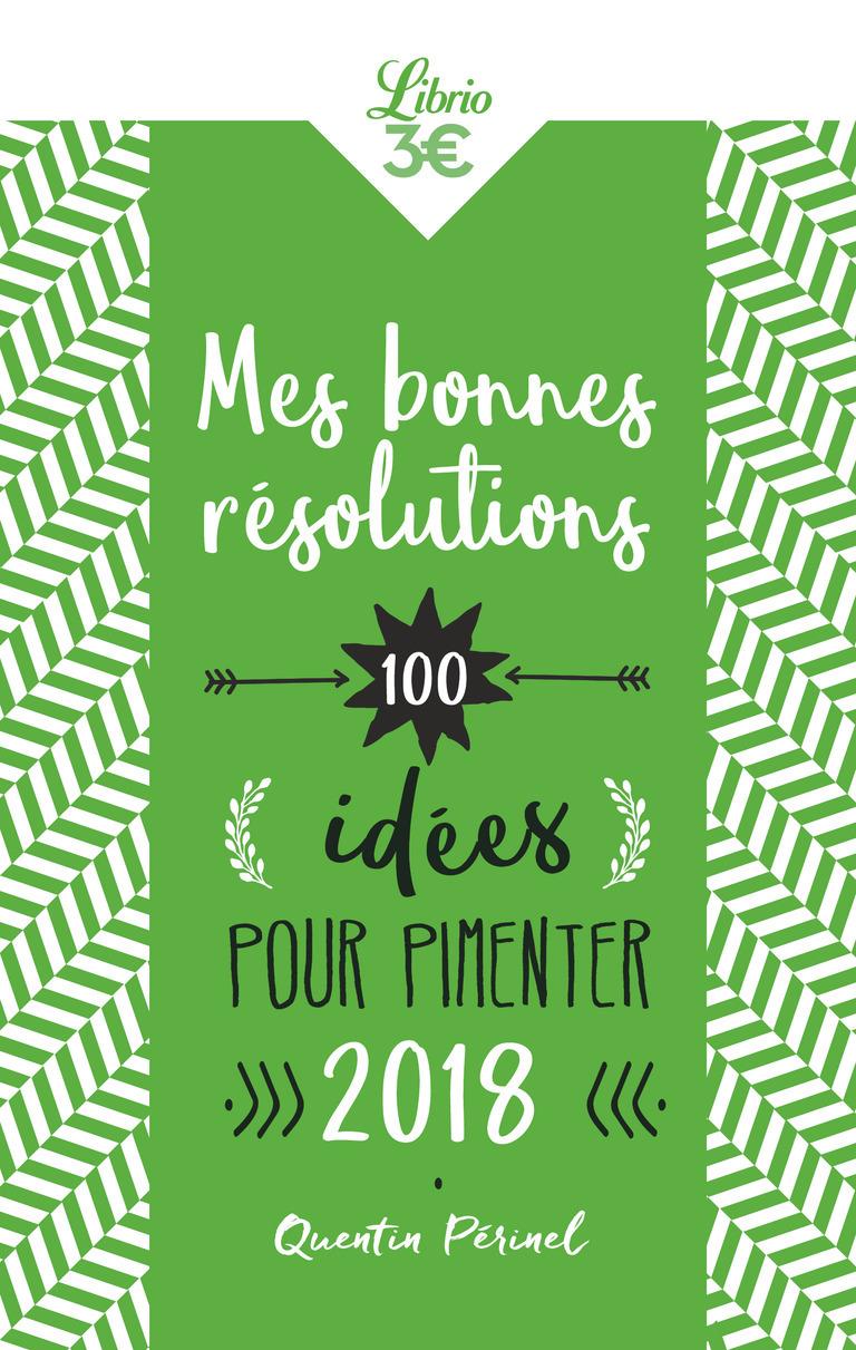 HUMOUR - MES BONNES RESOLUTIONS - 100 IDEES POUR PIMENTER 2018