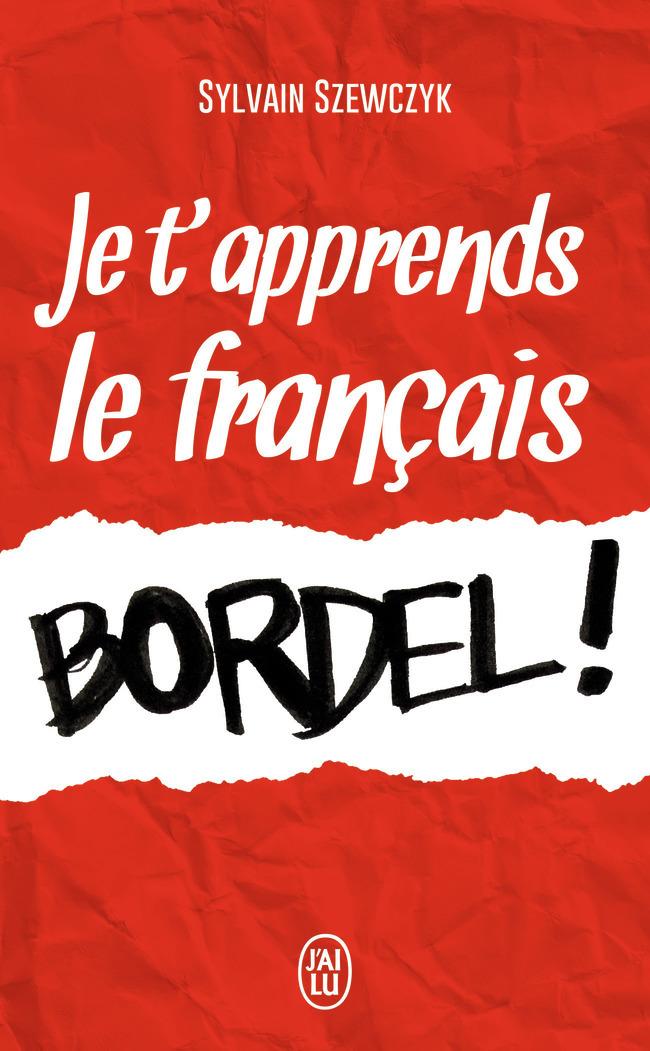 JE T'APPRENDS LE FRANCAIS, BORDEL!