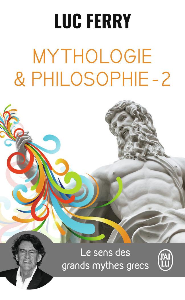LE SENS DES GRANDS MYTHES GRECS - MYTHOLOGIE & PHILOSOPHIE - T02