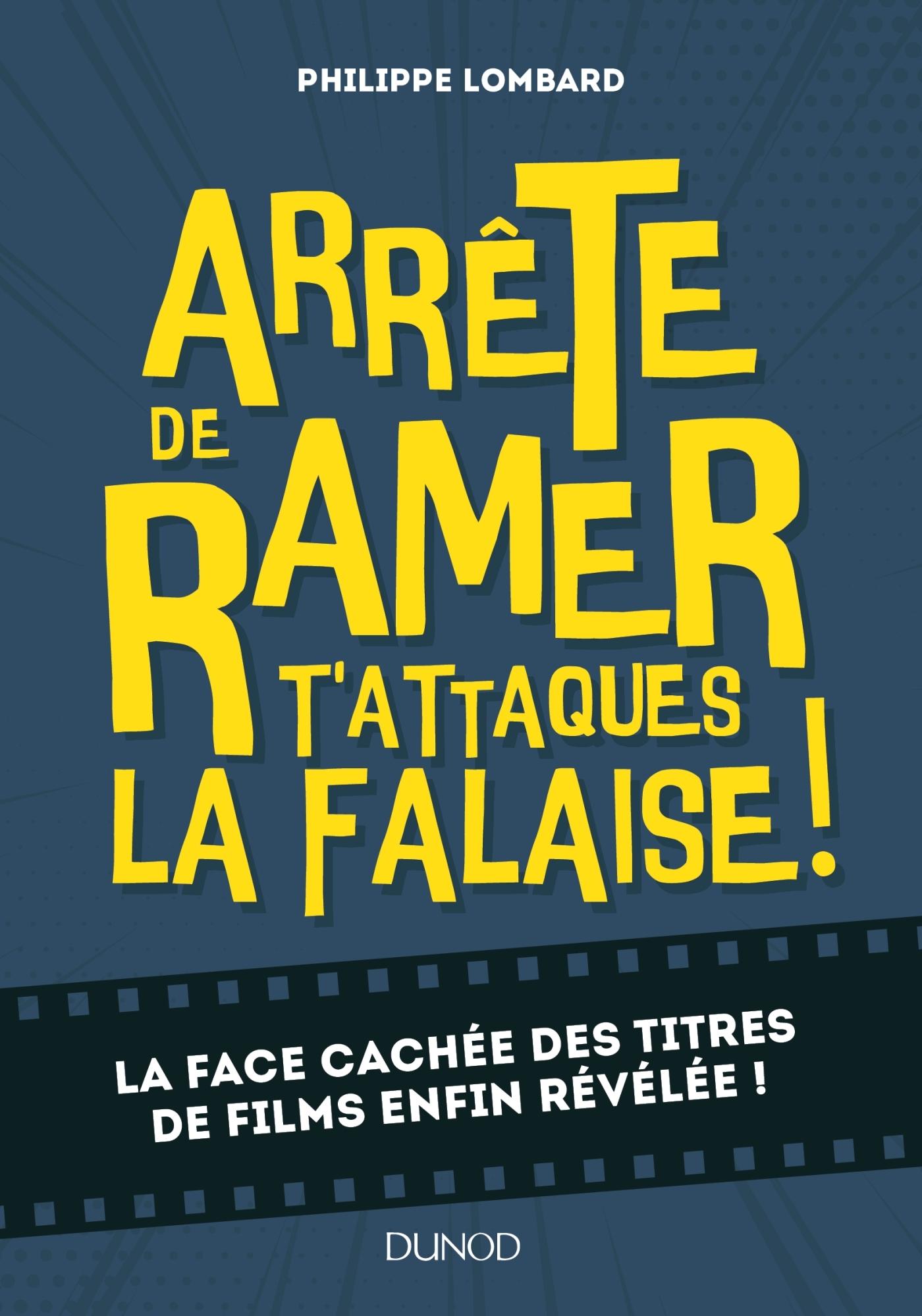 ARRETE DE RAMER, T'ATTAQUES LA FALAISE ! - LA FACE CACHEE DES TITRES DE FILMS ENFIN REVELEE !