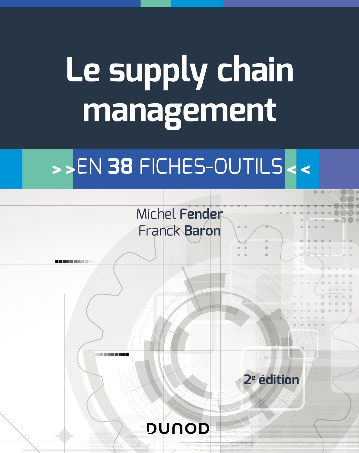 LE SUPPLY CHAIN MANAGEMENT - 2E ED. - EN 38 FICHES-OUTILS