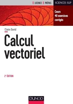 CALCUL VECTORIEL - 2E ED. - COURS, 40 EXERCICES CORRIGES