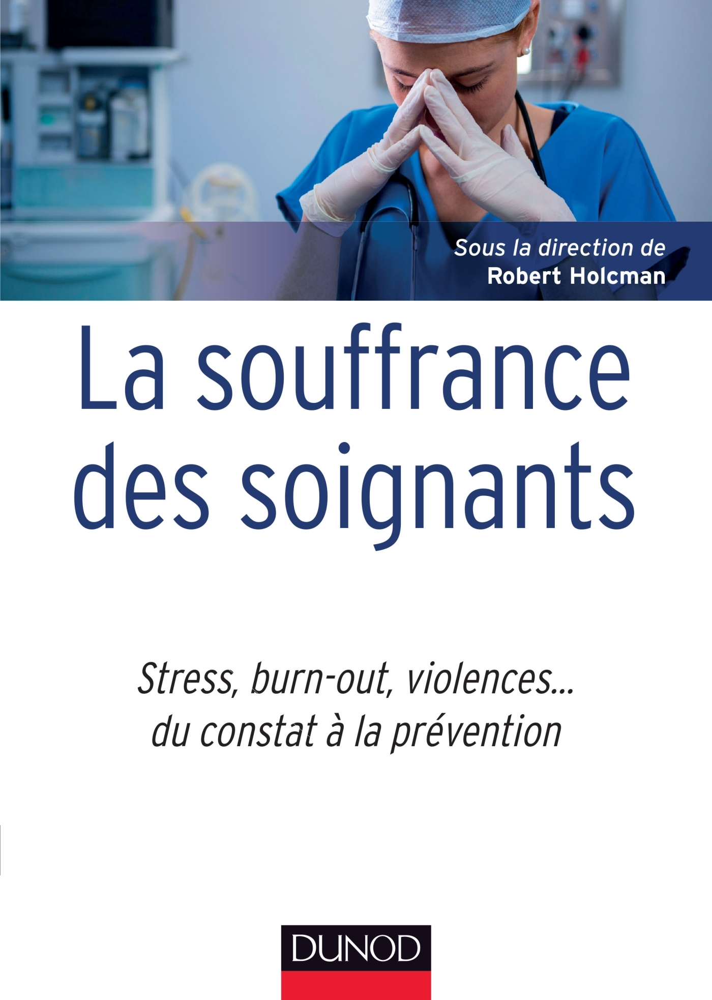 LA SOUFFRANCE DES SOIGNANTS - STRESS, BURN-OUT, VIOLENCES... DU CONSTAT A LA PREVENTION