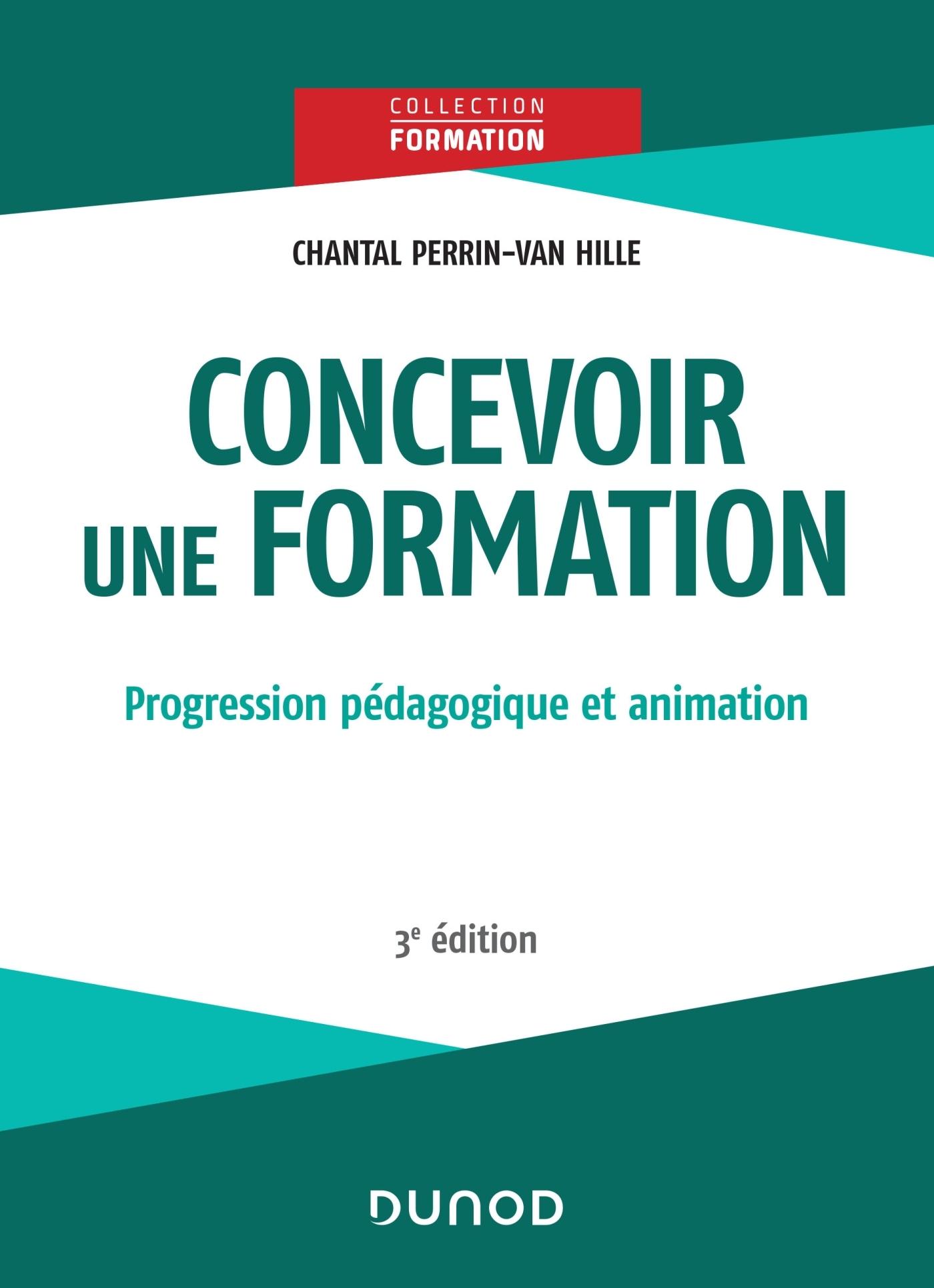 CONCEVOIR UNE FORMATION - 3E ED. - PROGRESSION PEDAGOGIQUE ET ANIMATION