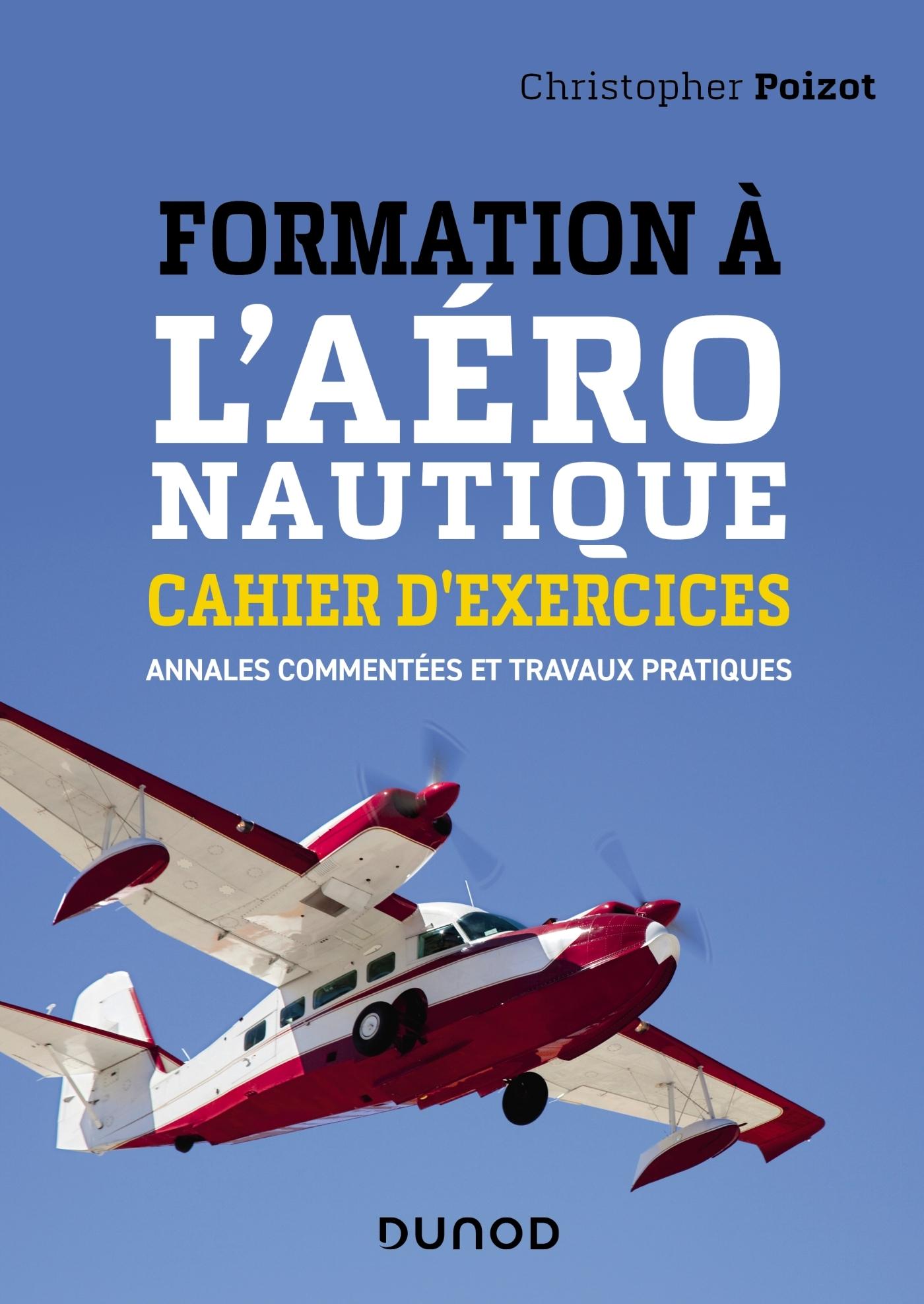 FORMATION A L'AERONAUTIQUE - CAHIER D'EXERCICES - ANNALES COMMENTEES ET TRAVAUX PRATIQUES
