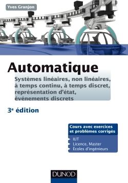 AUTOMATIQUE - 3ED -SYSTEMES LINEAIRES, NON LINEAIRES, A TEMPS CONTINU, A TEMPS DISCRET... - SYSTEMES