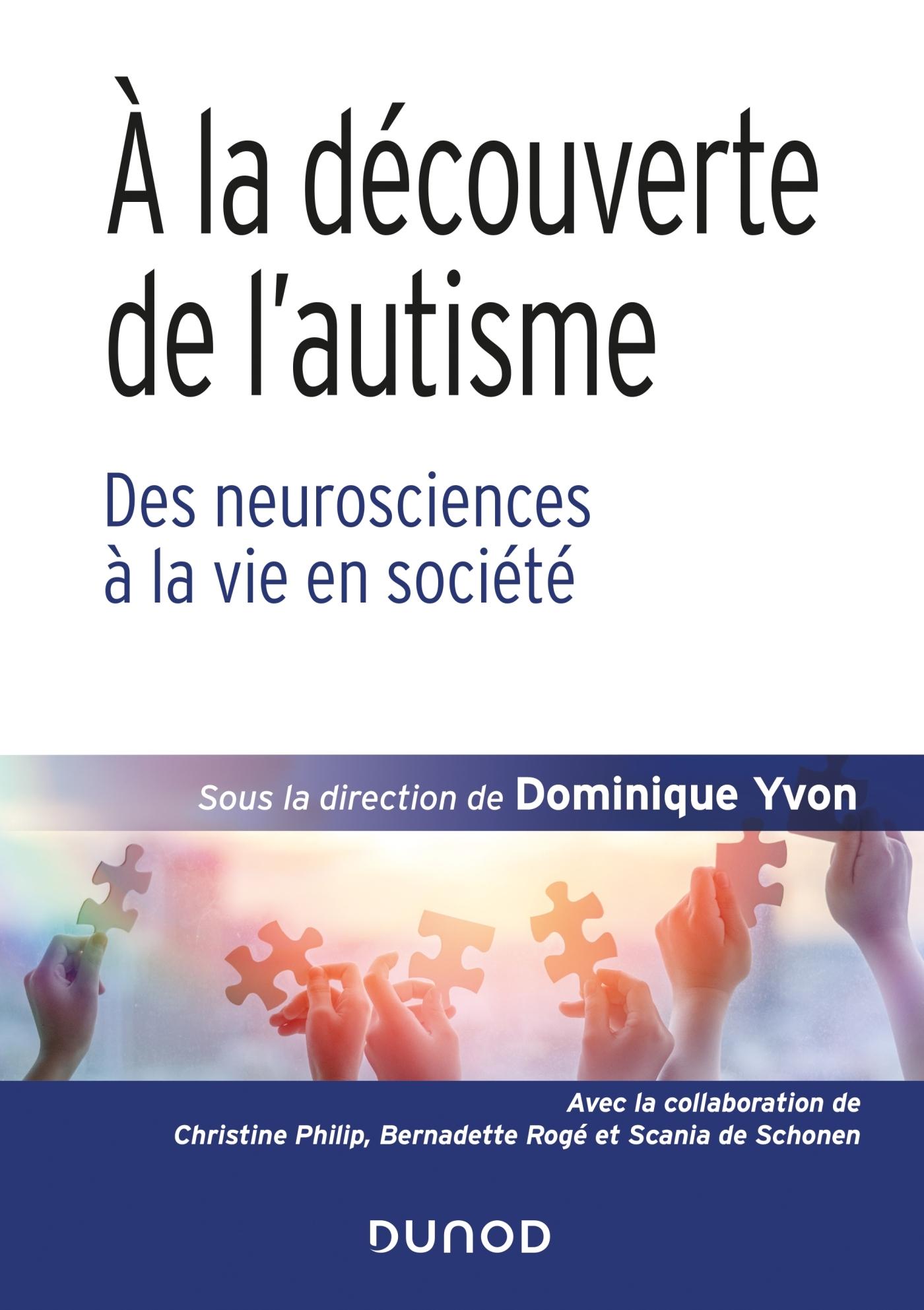 A LA DECOUVERTE DE L'AUTISME - DES NEUROSCIENCES A LA VIE EN SOCIETE