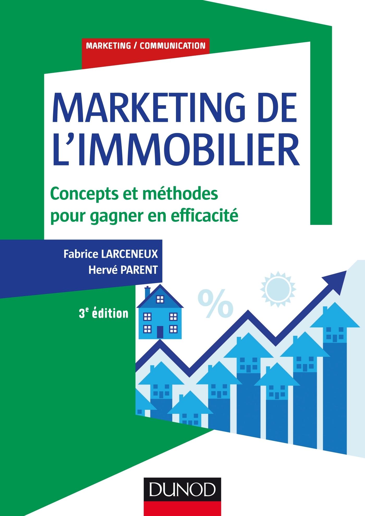 MARKETING DE L'IMMOBILIER - 3E ED. - CONCEPTS ET METHODES POUR GAGNER EN EFFICACITE
