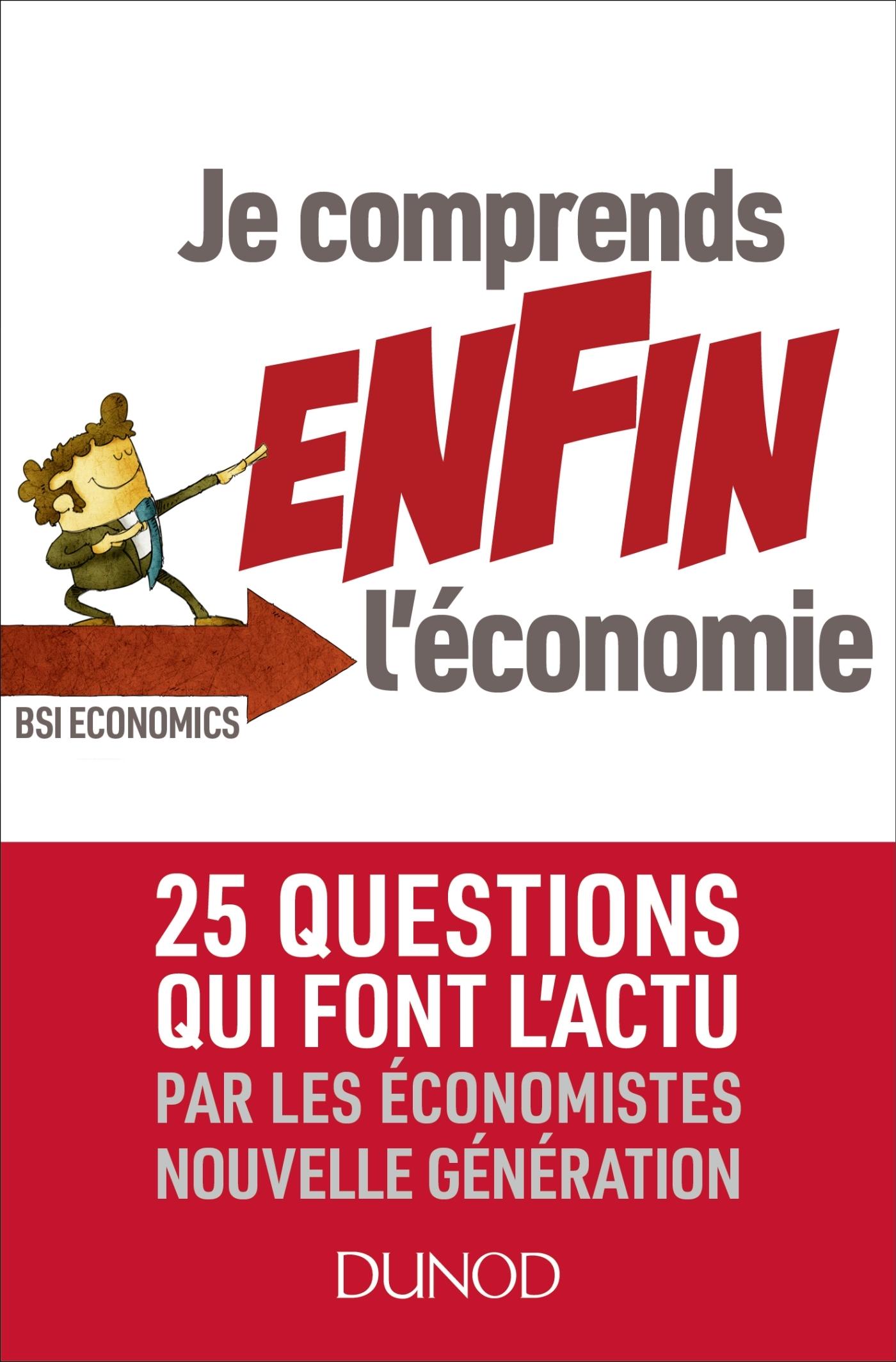 JE COMPRENDS ENFIN L'ECONOMIE - 25 QUESTIONS QUI FONT L'ACTU PAR LES ECONOMISTES NOUVELLE GENERATI -